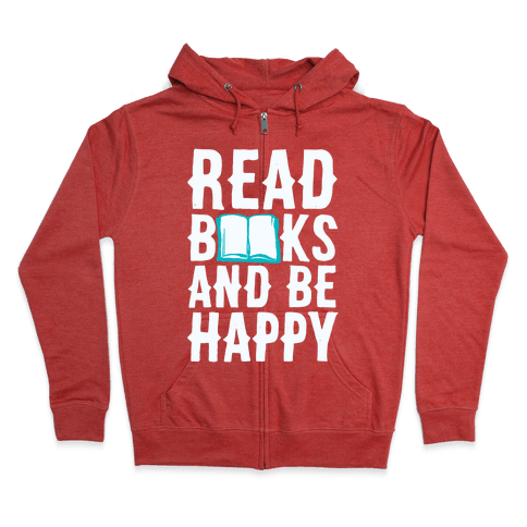 Read Books And Be Happy Zip Hoodie