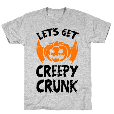 Let's Get Creepy Crunk T-Shirt