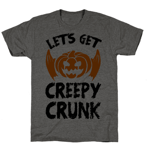 Let's Get Creepy Crunk Mens T-Shirt