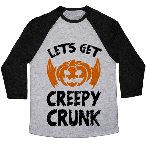 Let's Get Creepy Crunk Baseball Tee