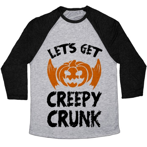 Let's Get Creepy Crunk Baseball Tee