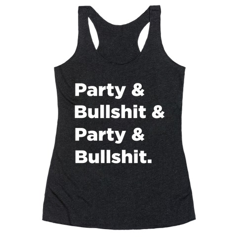 Party & Bullshit Racerback Tank Top