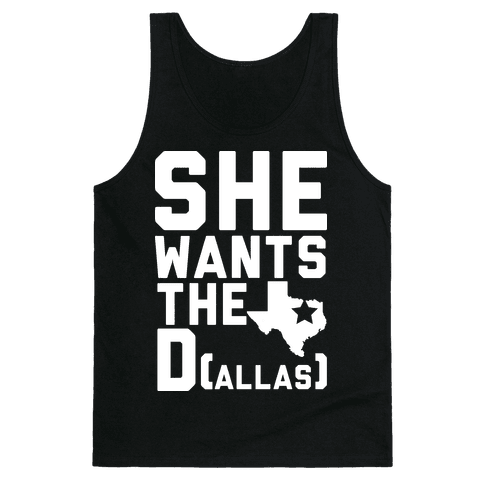 She Wants the D(allas) Tank Top