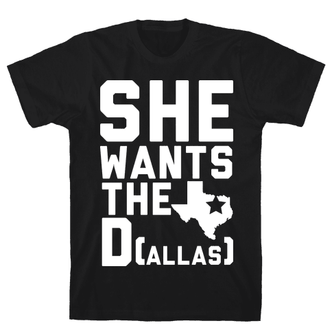 She Wants the D(allas) Mens T-Shirt