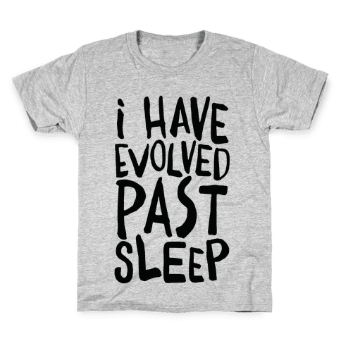 I Have Evolved Past Sleep Kids T-Shirt