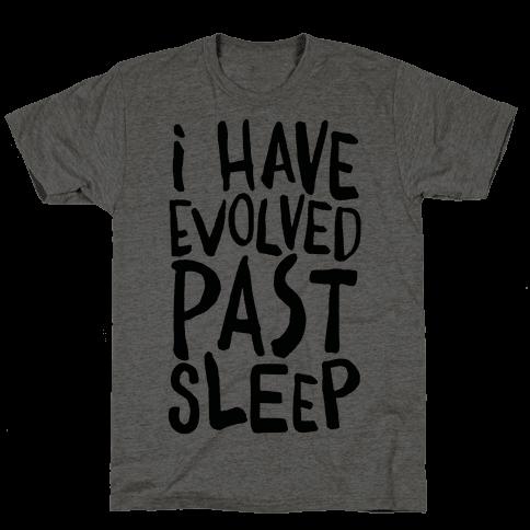 I Have Evolved Past Sleep