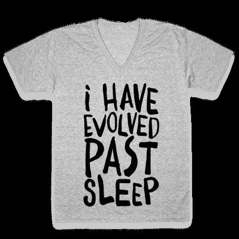 I Have Evolved Past Sleep V-Neck Tee Shirt