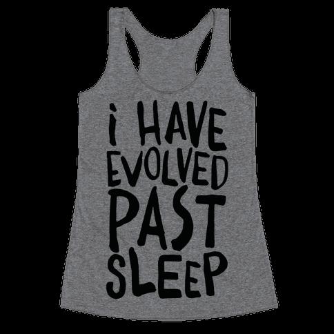 I Have Evolved Past Sleep Racerback Tank Top