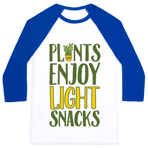 Plants Enjoy Light Snacks Baseball Tee