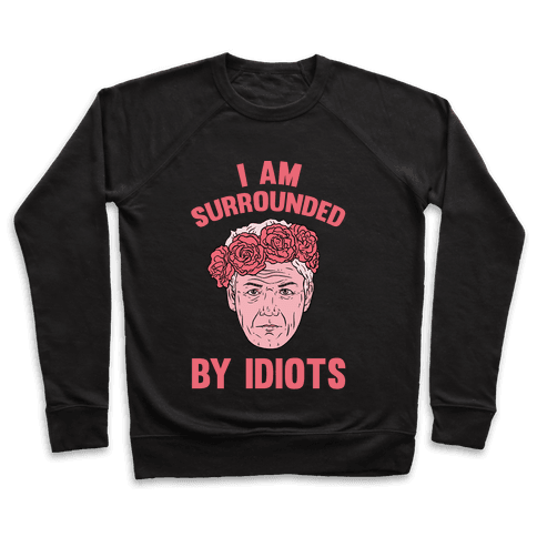 I am Surrounded By Idiots Pullover