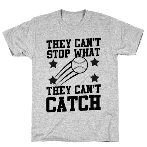 They Can't Stop What They Can't Catch Mens T-Shirt