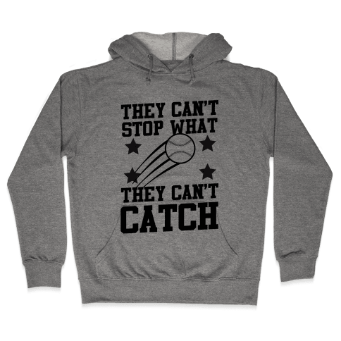 They Can't Stop What They Can't Catch Hooded Sweatshirt