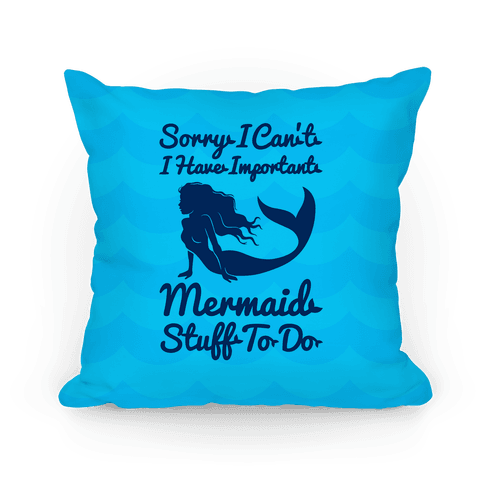 Sorry I Can't I Have Important Mermaid Stuff To Do Pillow