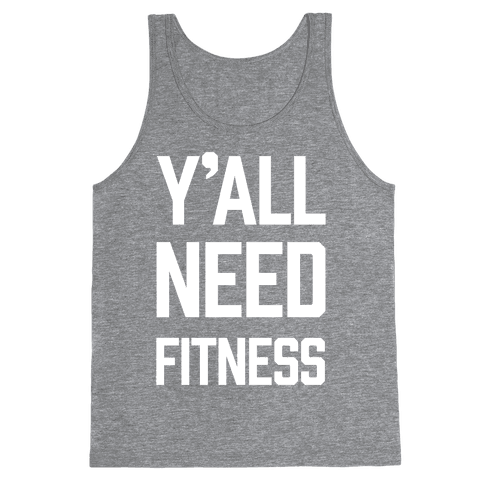 Y'all Need Fitness Tank Top