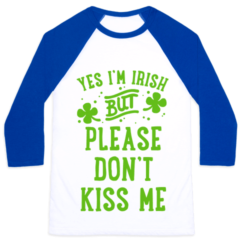 Yes I'm Irish But Please Don't Kiss Me Baseball Tee