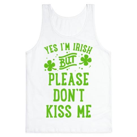 Yes I'm Irish But Please Don't Kiss Me Tank Top