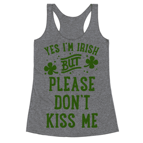 Yes I'm Irish But Please Don't Kiss Me Racerback Tank Top