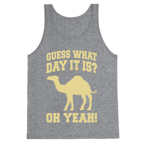 Guess What Day it is? (Hump Day Cream) Tank Top