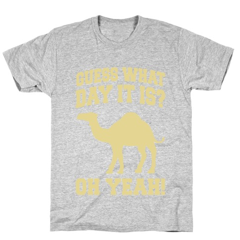 Guess What Day it is? (Hump Day Cream) T-Shirt