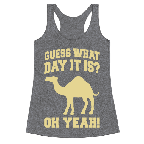 Guess What Day it is? (Hump Day Cream) Racerback Tank Top
