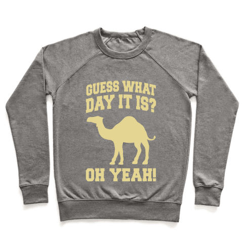 Guess What Day it is? (Hump Day Cream) Pullover