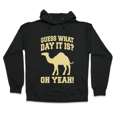 Guess What Day it is? (Hump Day Cream) Hooded Sweatshirt
