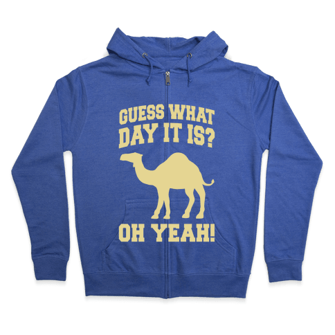 Guess What Day it is? (Hump Day Cream) Zip Hoodie