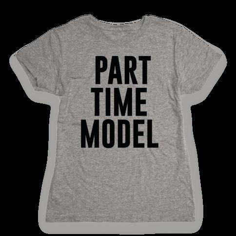 Part Time Model Womens T-Shirt