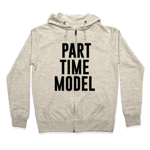 Part Time Model Zip Hoodie