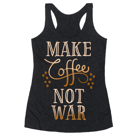 Make Coffee Not War Racerback Tank Top
