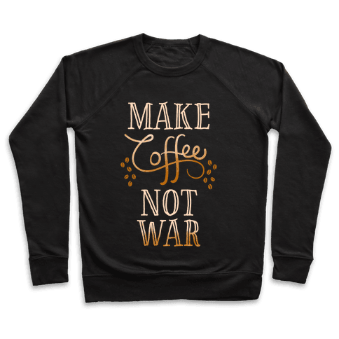 Make Coffee Not War Pullover
