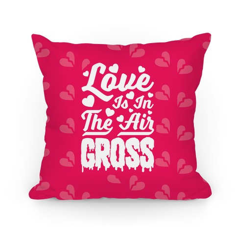 Love Is In The Air... GROSS Pillow
