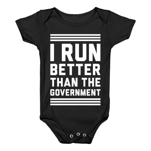 I Run Better Than The Government Baby Onesy