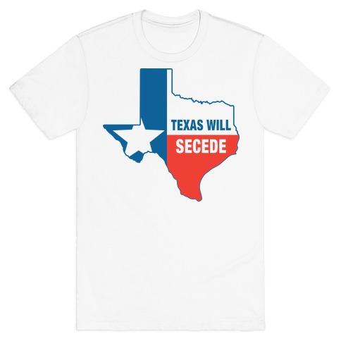 Texas Will Secede Mens T-Shirt