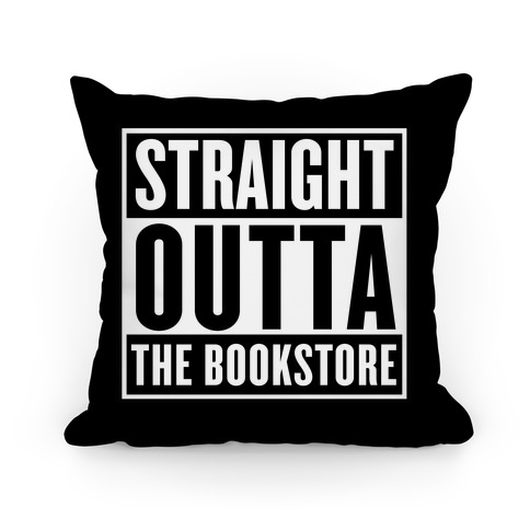 Straight Outta the Bookstore Pillow