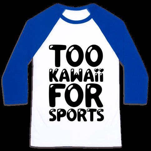 Too Kawaii For Sports Baseball Tee