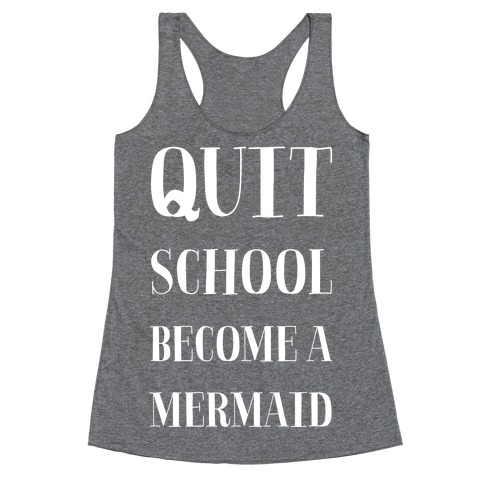 Quit School Become A Mermaid Racerback Tank Top