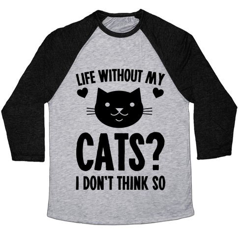 Life Without My Cats? I Don't Think So Baseball Tee