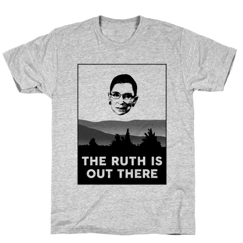 The Ruth Is Out There T-Shirt