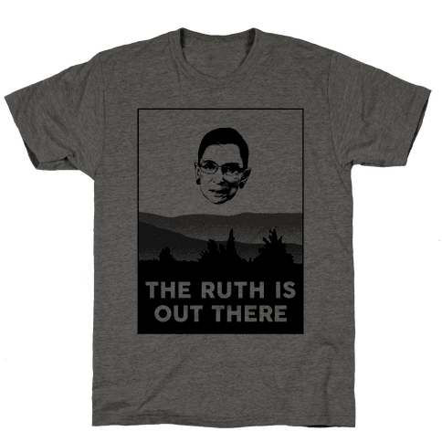 The Ruth Is Out There Mens T-Shirt