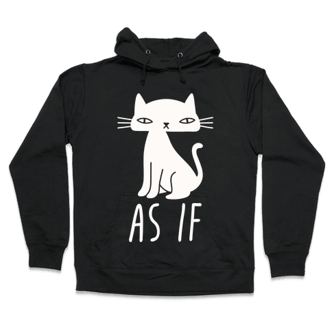 As If Cat  Hooded Sweatshirt