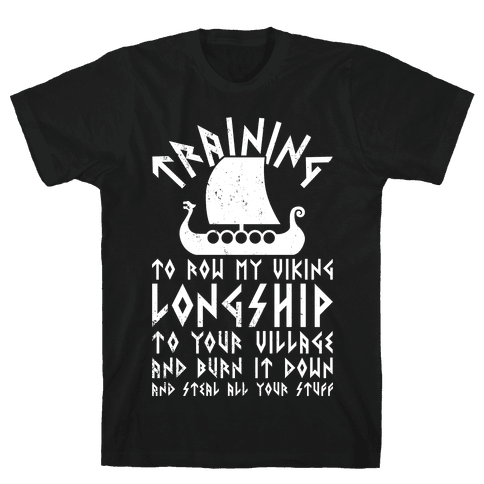 Training To Row My Viking Longship Mens T-Shirt