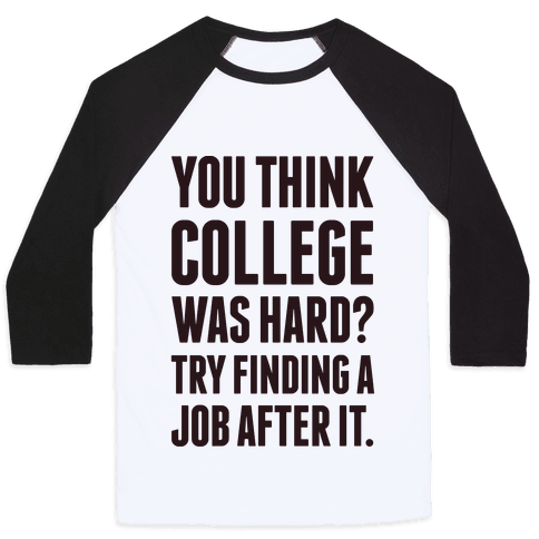 You Think College Was Hard? Baseball Tee