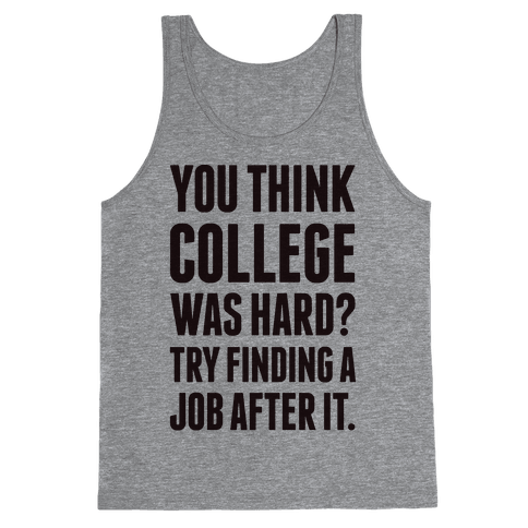 You Think College Was Hard? Tank Top