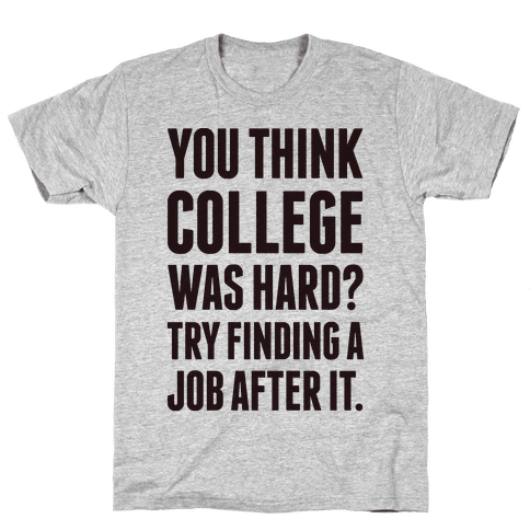 You Think College Was Hard? Mens T-Shirt