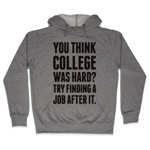 You Think College Was Hard? Hooded Sweatshirt
