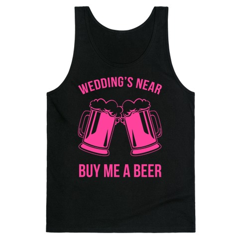 Wedding's Near. Buy Me A Beer Tank Top