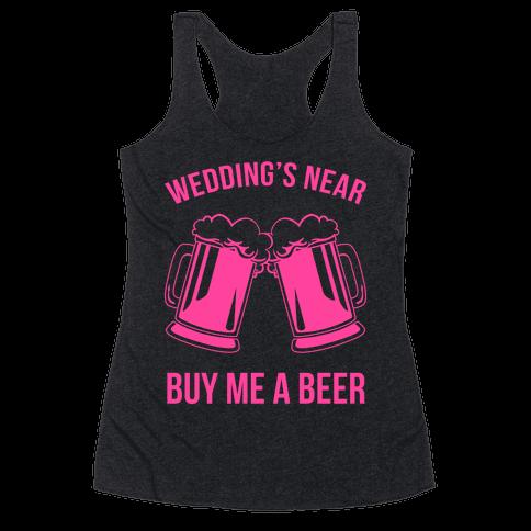 Wedding's Near. Buy Me A Beer Racerback Tank Top