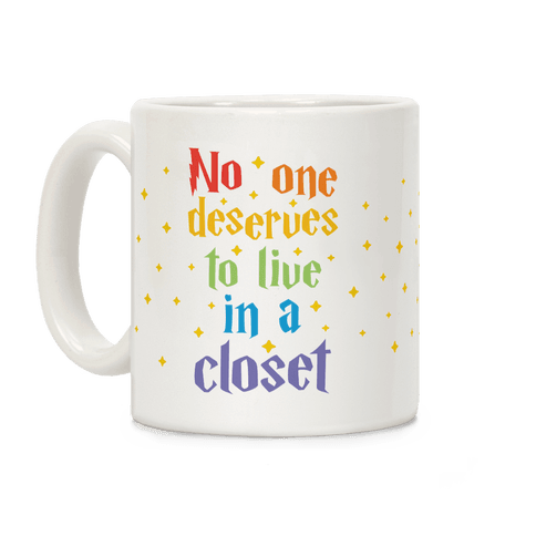 No One Deserves To Live In A Closet Coffee Mug