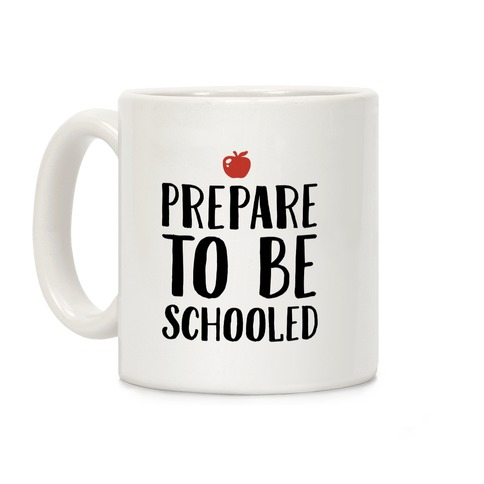Prepare To Be Schooled Coffee Mug